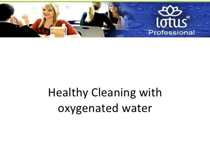 Healthy Cleaning with oxygenated water