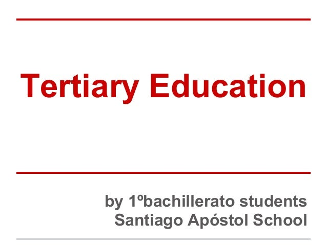 Tertiary Education  by 1ºbachillerato students Santiago Apóstol School