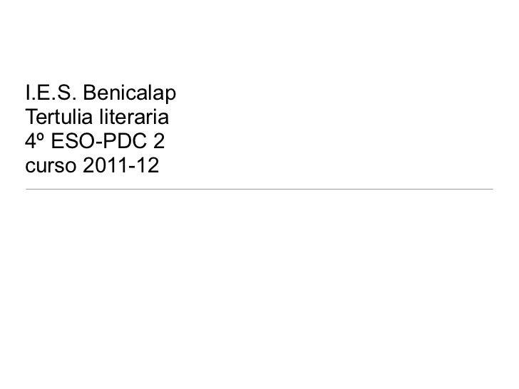 I.E.S. BenicalapTertulia literaria4º ESO-PDC 2curso 2011-12