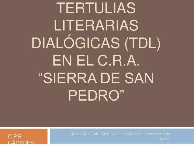 """TERTULIAS LITERARIAS DIALÓGICAS (TDL) EN EL C.R.A. """"SIERRA DE SAN PEDRO"""" C.P.R. CÁCERES  SEMINARIO BIBLIOTECAS ESCOLARES (..."""