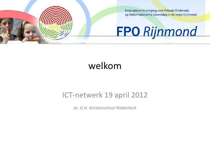 welkomICT-netwerk 19 april 2012   ds. G.H. Kerstenschool Ridderkerk