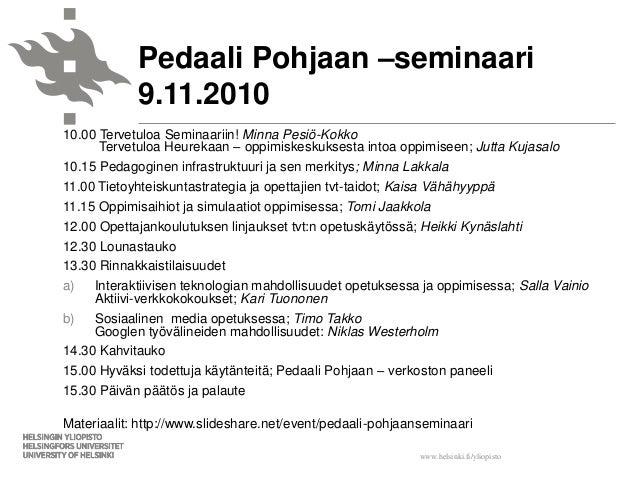 www.helsinki.fi/yliopisto 10.00 Tervetuloa Seminaariin! Minna Pesiö-Kokko Tervetuloa Heurekaan – oppimiskeskuksesta intoa ...