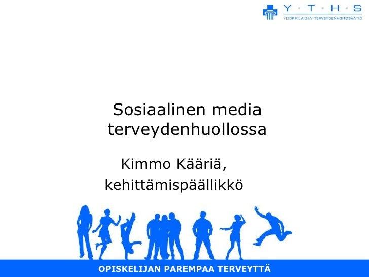 Sosiaalinen media terveydenhuollossa   Kimmo Kääriä, kehittämispäällikköOPISKELIJAN PAREMPAA TERVEYTTÄ