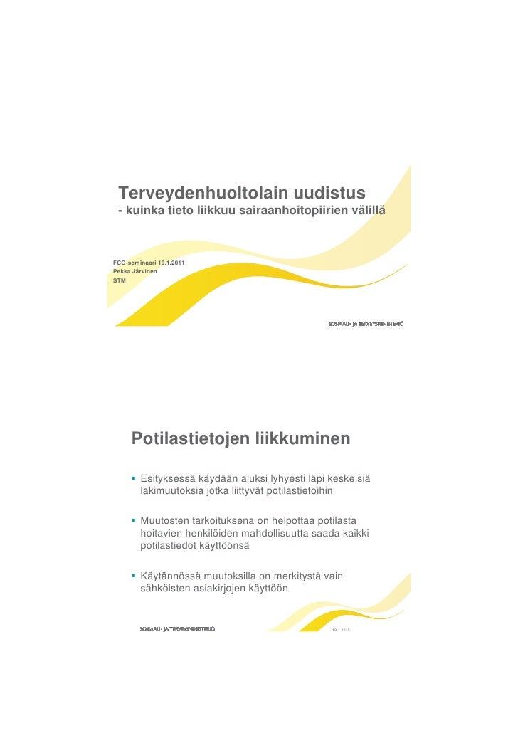 Terveydenhuoltolain uudistus - kuinka tieto liikkuu sairaanhoitopiirien välilläFCG-seminaari 19.1.2011Pekka JärvinenSTM   ...