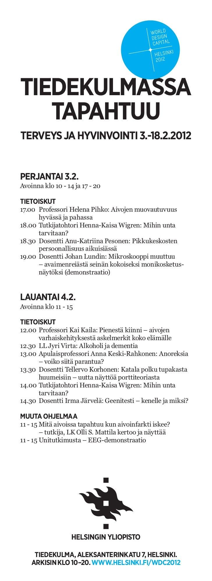 TIEDEKULMASSA   TAPAHTUUTERVEYS JA HYVINVOINTI 3.-18.2.2012PERJANTAI 3.2.Avoinna klo 10 - 14 ja 17 - 20TIETOISKUT17.00 Pro...