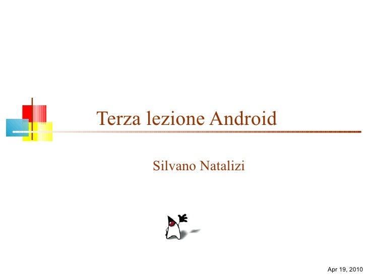 Terza lezione Android Silvano Natalizi Apr 19, 2010