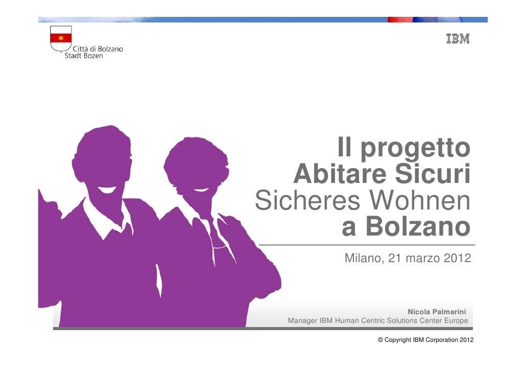 Il progetto   Abitare SicuriSicheres Wohnen       a Bolzano                 Milano, 21 marzo 2012                         ...