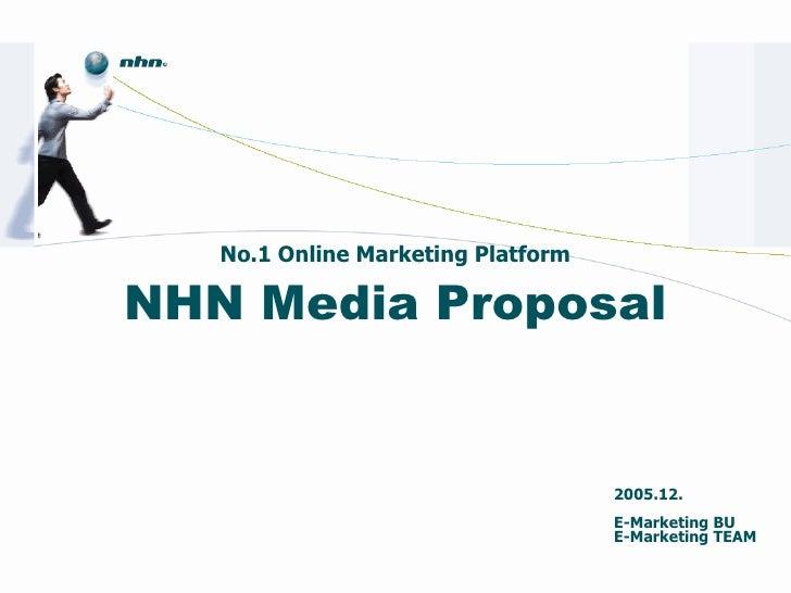 No.1 Online Marketing Platform NHN Media Proposal 2005.12. E-Marketing BU  E-Marketing TEAM