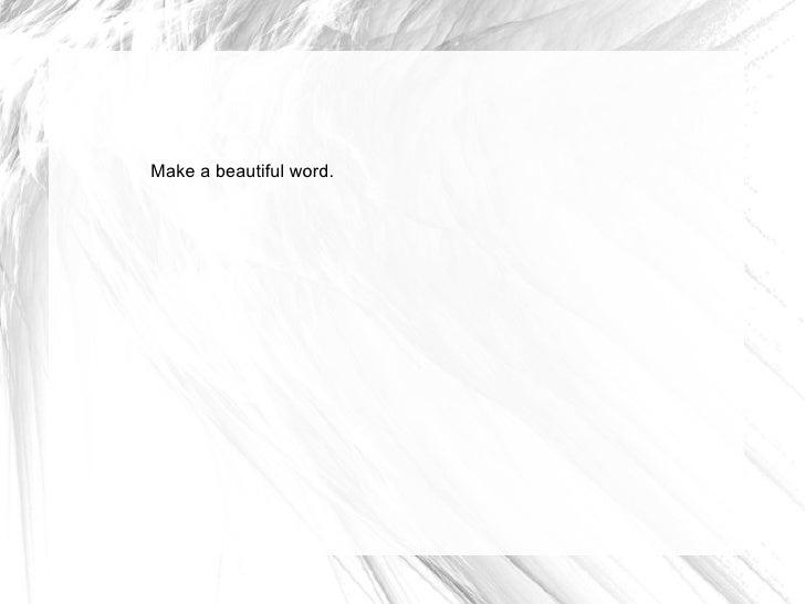 Make a beautiful word.
