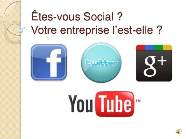 Êtes-vous Social ? Votre entreprise l'est-elle ?