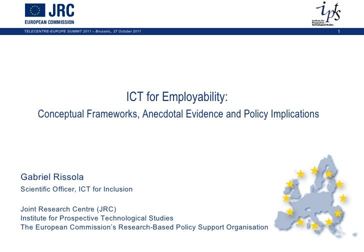 ICT for Employability:  Conceptual Frameworks, Anecdotal Evidence and Policy Implications Gabriel Rissola Scientific Offic...