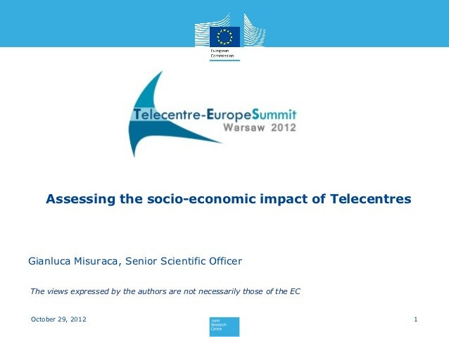 Assessing the socio-economic impact of TelecentresGianluca Misuraca, Senior Scientific OfficerThe views expressed by the a...