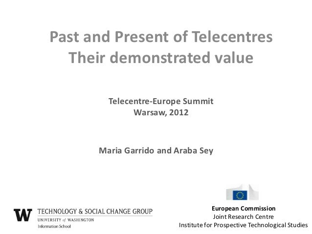 Past and Present of Telecentres  Their demonstrated value        Telecentre-Europe Summit              Warsaw, 2012      M...