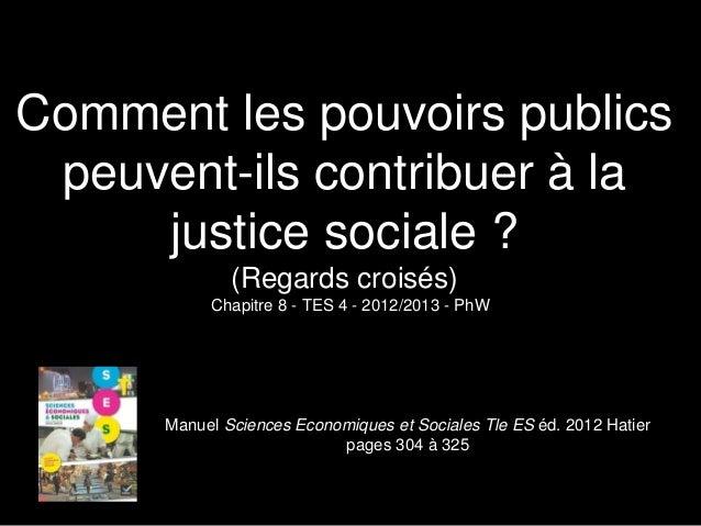 Comment les pouvoirs publics peuvent-ils contribuer à la justice sociale ? (Regards croisés) Chapitre 8 - TES 4 - 2012/201...