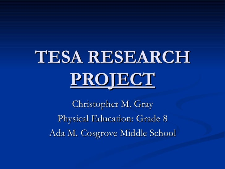 TESA RESEARCH   PROJECT      Christopher M. Gray  Physical Education: Grade 8 Ada M. Cosgrove Middle School
