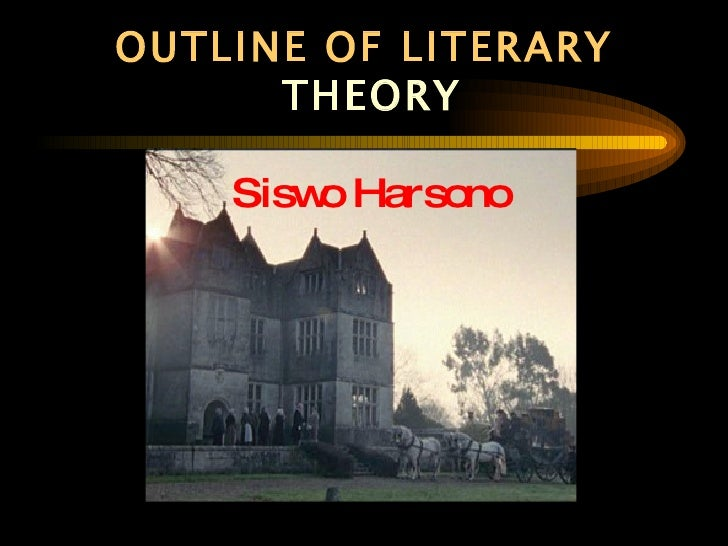 OUTLINE OF LITERARY   THEORY Siswo Harsono