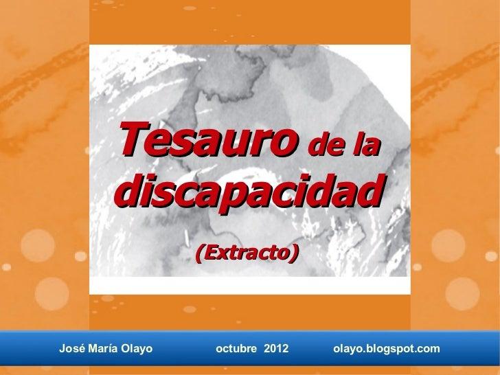 Tesauro de la        discapacidad                   (Extracto)José María Olayo     octubre 2012   olayo.blogspot.com