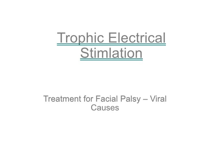 <ul>Trophic Electrical Stimlation </ul><ul>Treatment for Facial Palsy – Viral Causes </ul>