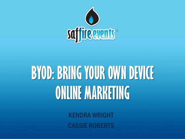 BYOD: BRING YOUR OWN DEVICE     ONLINE MARKETING        KENDRA WRIGHT        CASSIE ROBERTS