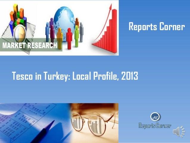 Reports Corner  Tesco in Turkey: Local Profile, 2013  RC