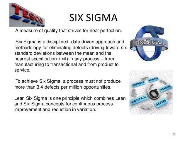 six sigma approach in tesco 'lean six sigma for healthcare' this paper sets out some of the principles  underpinning the approach nhs institute for innovation and improvement lean  six.