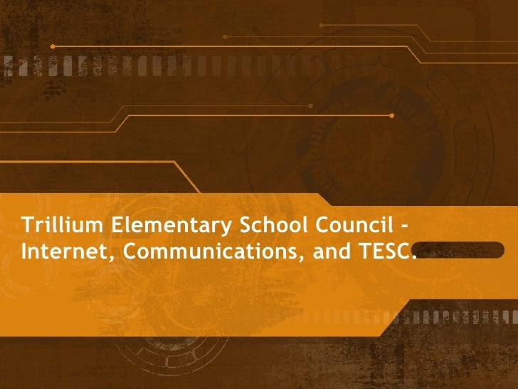 Trillium Elementary School Council -  Internet, Communications, and TESC.