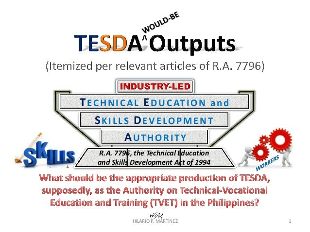 TESDA Outputs (Itemized per relevant articles of R.A. 7796) HILARIO P. MARTINEZ 1 TECHNICAL EDUCATION and SKILLS DEVELOPME...