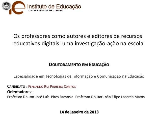 U NIV ERS IDAD E D E LIS BOA   Os professores como autores e editores de recursos   educativos digitais: uma investigação-...