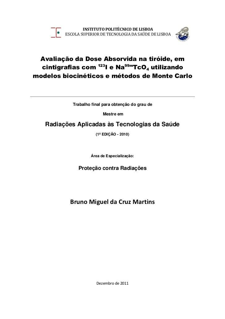 INSTITUTO POLITÉCNICO DE LISBOA         ESCOLA SUPERIOR DE TECNOLOGIA DA SAÚDE DE LISBOA Avaliação da Dose Absorvida na ti...