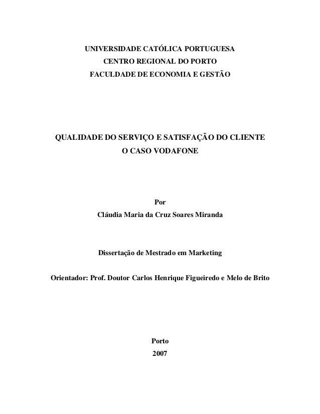 UNIVERSIDADE CATÓLICA PORTUGUESA CENTRO REGIONAL DO PORTO FACULDADE DE ECONOMIA E GESTÃO  QUALIDADE DO SERVIÇO E SATISFAÇÃ...