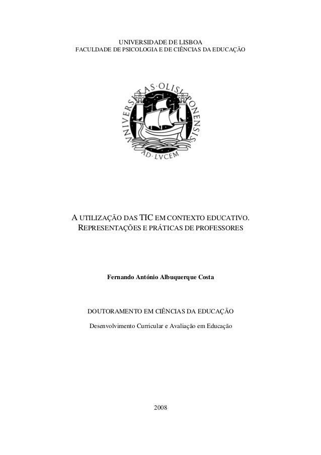 UNIVERSIDADE DE LISBOA FACULDADE DE PSICOLOGIA E DE CIÊNCIAS DA EDUCAÇÃO A UTILIZAÇÃO DAS TIC EM CONTEXTO EDUCATIVO. REPRE...