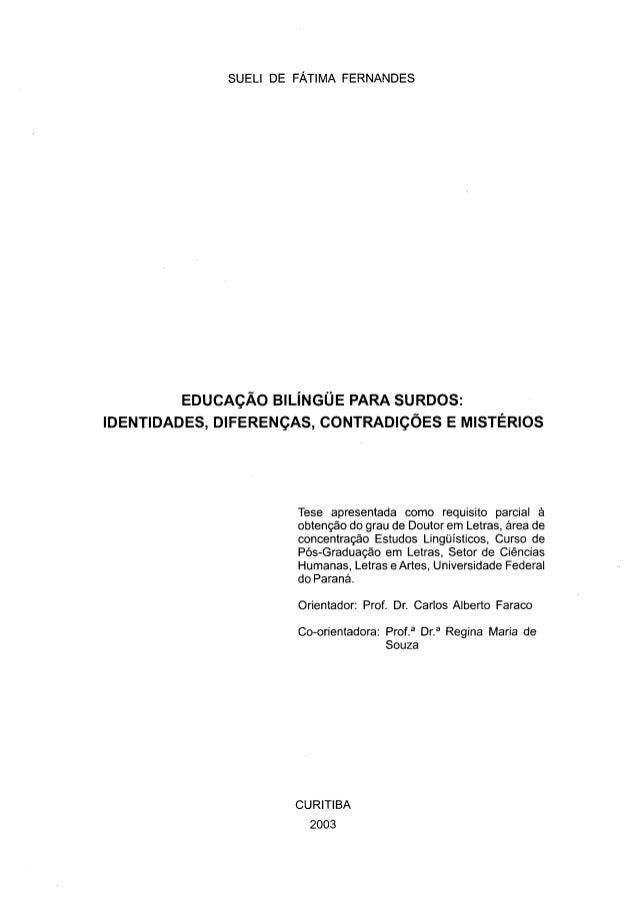 SUELI DE FÁTIMA FERNANDES         EDUCAÇÃO BILÍNGÜE PARA SURDOS:IDENTIDADES, DIFERENÇAS, CONTRADIÇÕES E MISTÉRIOS         ...