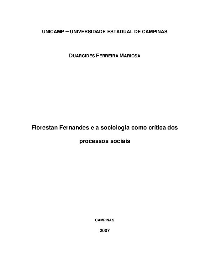 UNICAMP – UNIVERSIDADE ESTADUAL DE CAMPINASDUARCIDES FERREIRA MARIOSAFlorestan Fernandes e a sociologia como crítica dospr...