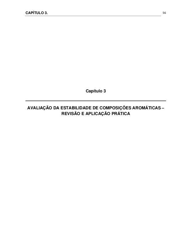 CAPÍTULO 3.  56 Capítulo 3 AVALIAÇÃO DA ESTABILIDADE DE COMPOSIÇÕES AROMÁTICAS – REVISÃO E APLICAÇÃO PRÁTICA