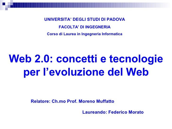 Web 2.0: concetti e tecnologie per l'evoluzione del Web UNIVERSITA' DEGLI STUDI DI PADOVA FACOLTA' DI INGEGNERIA Corso di ...