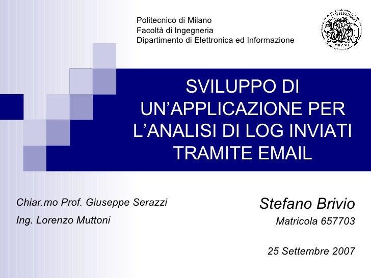 SVILUPPO DI UN'APPLICAZIONE PER L'ANALISI DI LOG INVIATI TRAMITE EMAIL Stefano Brivio Matricola 657703 25 Settembre 2007 P...