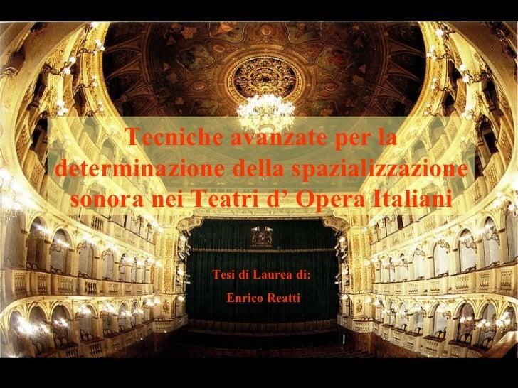 Tecniche avanzate per la determinazione della spazializzazione sonora nei Teatri d' Opera Italiani Tesi di Laurea di:  Enr...