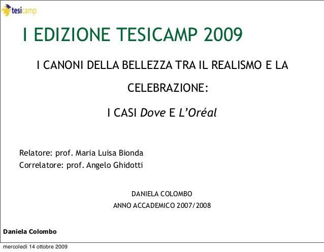I EDIZIONE TESICAMP 2009 I CANONI DELLA BELLEZZA TRA IL REALISMO E LA CELEBRAZIONE: I CASI Dove E L'Oréal Relatore: prof. ...