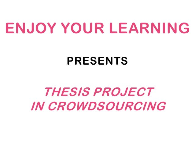 ENJOY YOUR LEARNINGPRESENTSTHESIS PROJECTIN CROWDSOURCING