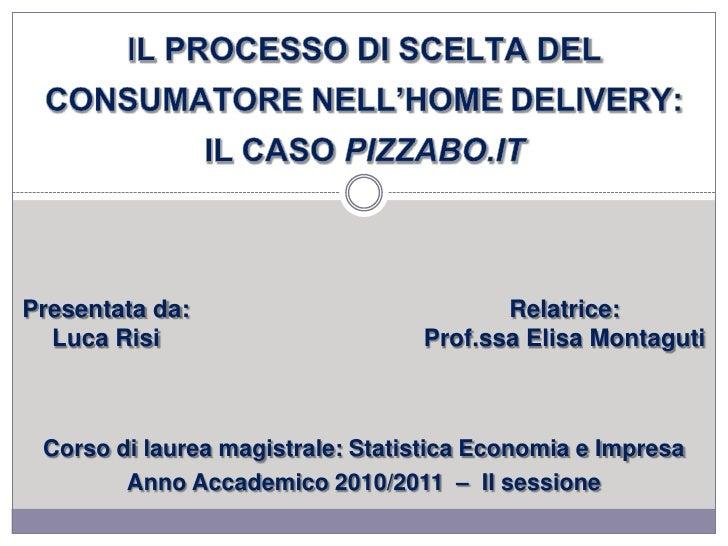 IL PROCESSO DI SCELTA DEL CONSUMATORE NELL'HOME DELIVERY: IL CASO PIZZABO.IT