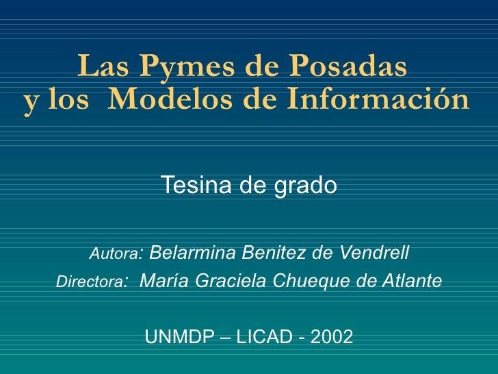 Las Pymes de Posadas  y los  Modelos de Información Tesina  de grado Autora : Belarmina Benitez de Vendrell Directora :  M...