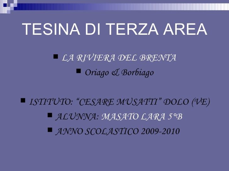 "TESINA DI TERZA AREA <ul><li>LA RIVIERA DEL BRENTA </li></ul><ul><li>Oriago & Borbiago </li></ul><ul><li>ISTITUTO: ""CESARE..."