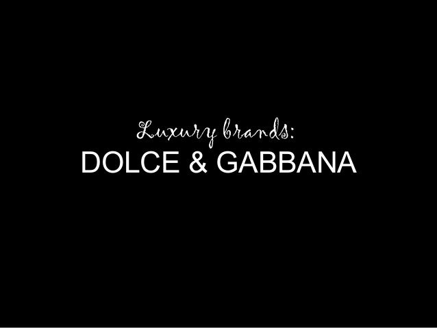 Luxury brands:  DOLCE & GABBANA