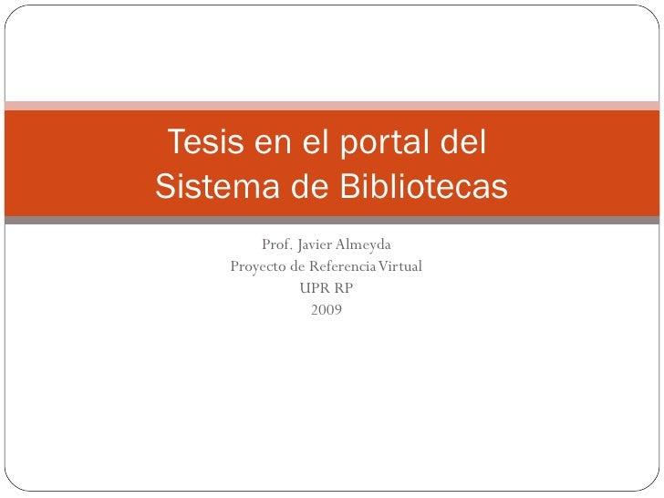 Prof. Javier Almeyda Proyecto de Referencia Virtual UPR RP 2009 Tesis en el portal del  Sistema de Bibliotecas