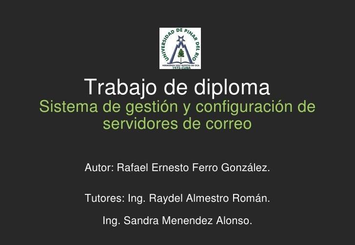 Trabajo de diploma Sistema de gestión y configuración de         servidores de correo        Autor: Rafael Ernesto Ferro G...