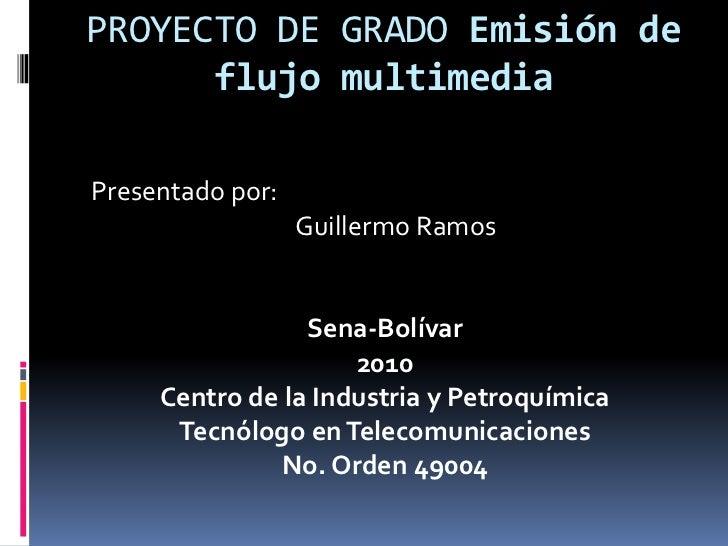 PROYECTO DE GRADO Emisión de flujo multimedia<br /> Presentado por:<br />                                     Guillermo Ra...