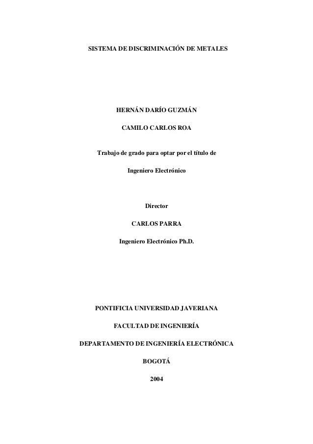 SISTEMA DE DISCRIMINACIÓN DE METALES  HERNÁN DARÍO GUZMÁN CAMILO CARLOS ROA  Trabajo de grado para optar por el título de ...