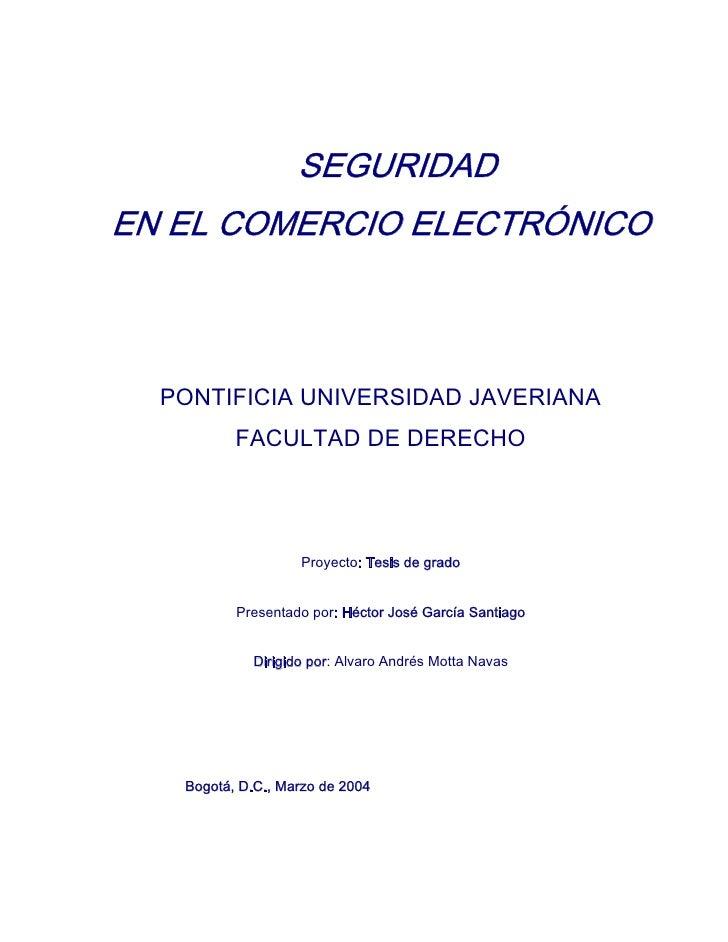 SEGURIDAD EN EL COMERCIO ELECTRÓNICO      PONTIFICIA UNIVERSIDAD JAVERIANA           FACULTAD DE DERECHO                  ...