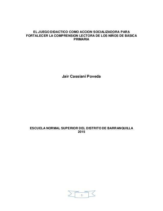 1 EL JUEGO DIDACTICO COMO ACCION SOCIALIZADORA PARA FORTALECER LA COMPRENSION LECTORA DE LOS NIÑOS DE BÁSICA PRIMARIA Jair...