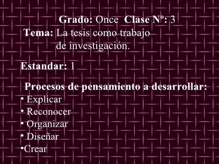 <ul><li>Grado:  Once  Clase Nº:  3 </li></ul><ul><li>Tema:  La tesis como trabajo  </li></ul><ul><li>de investigación. </l...